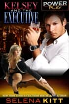 Power Play: Kelsey and the Executive ebook by
