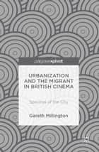 Urbanization and the Migrant in British Cinema - Spectres of the City ebook by Gareth Millington