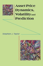 Asset Price Dynamics, Volatility, and Prediction ebook by Stephen J. Taylor