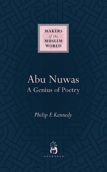 Abu Nuwas - A Genius of Poetry ebook by Philip Kennedy