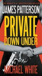 Private Down Under ebook by James Patterson, Michael White