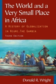 The World and a Very Small Place in Africa: A History of Globalization in Niumi, The Gambia ebook by Donald R. Wright