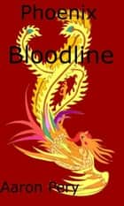 Phoenix Bloodline ebook by Aaron Pery
