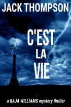 C'est la Vie - Raja Williams Mystery Thrillers, #2 ebook by Jack Thompson