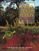 Native Texas Plants - Landscaping Region by Region ebook by Sally Wasowski, Andy Wasowski