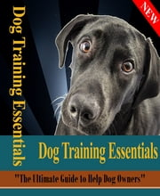 Dog Training Essentials ebook by Anonymous