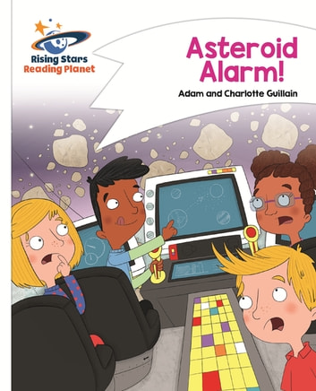 Reading Planet - Asteroid Alarm! - White: Comet Street Kids ebook by Adam Guillain,Charlotte Guillain