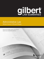 Gilbert Law Summary on Administrative Law, 15th ebook by Michael Asimow,Richard Murphy