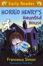 Horrid Henry's Haunted House - Book 28 ebook by Francesca Simon
