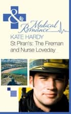 St Piran's: The Fireman and Nurse Loveday (Mills & Boon Medical) (St Piran's Hospital, Book 6) ebook by Kate Hardy