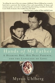 Hands of My Father - A Hearing Boy, His Deaf Parents, and the Language of Love ebook by Kobo.Web.Store.Products.Fields.ContributorFieldViewModel