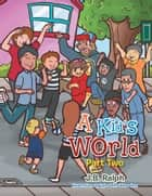 A Kid's World - Part Two ebook by J.B. Ralph