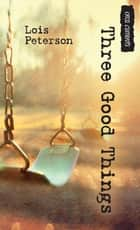 Three Good Things ebook by Lois Peterson