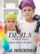 DEALS: A Short Story about Short People ebook by C. A. Hocking