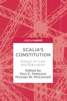 Scalia's Constitution - Essays on Law and Education ebook by Paul E. Peterson, Michael W. McConnell