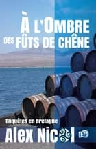 A l'ombre des fûts de chêne ebook by Alex Nicol