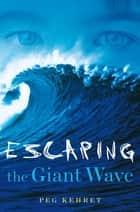 Escaping the Giant Wave ebook by Peg Kehret