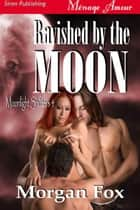 Ravished by the Moon ebook by Morgan Fox