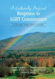 A Culturally Proficient Response to LGBT Communities - A Guide for Educators ebook by Randall B. Lindsey,Richard M. Diaz,Dr. Raymond D. (Dewey) Terrell,Delores B. Lindsey,Dr. Kikanza Nuri-Robins