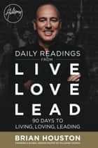 Daily Readings from Live Love Lead - 90 Days to Living, Loving, Leading ebook by Brian Houston