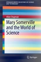Mary Somerville and the World of Science ebook by Allan Chapman