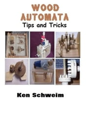 Wood Automata Tips and Tricks ebook by Ken Schweim