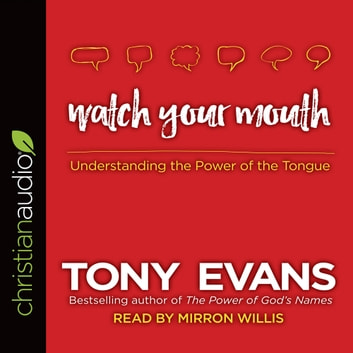 Watch Your Mouth - Understanding the Power of the Tongue audiobook by Tony Evans