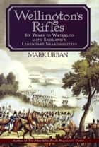 Wellington's Rifles ebook by Mark Urban
