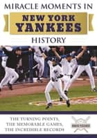 Miracle Moments in New York Yankees History - The Turning Points, the Memorable Games, the Incredible Records ebook by David Fischer