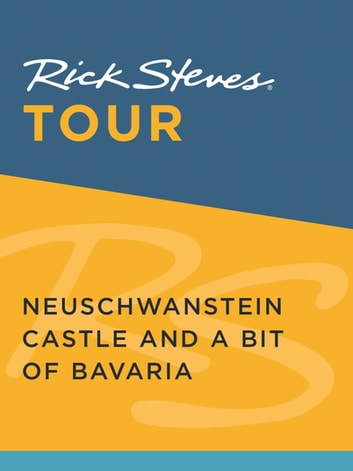 Rick Steves Tour: Neuschwanstein Castle and a Bit of Bavaria ebook by Rick Steves