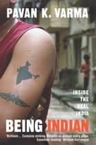 Being Indian - Inside the Real India ebook by Pavan Varma
