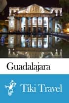 Guadalajara (Mexico) Travel Guide - Tiki Travel ebook by Tiki Travel