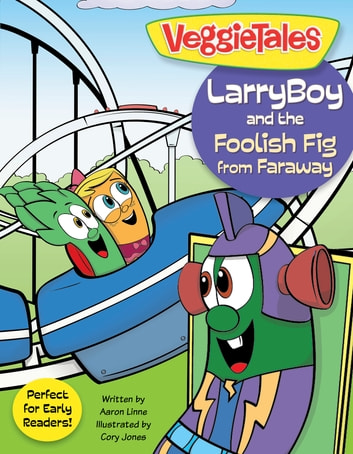 LarryBoy and the Foolish Fig from Faraway ebook by Big Idea Entertainment, LLC,Aaron Linne