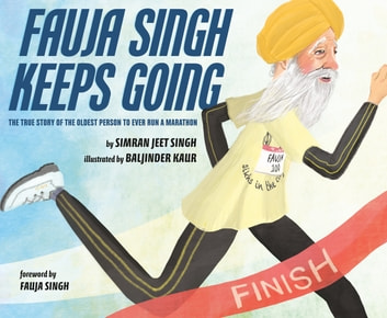 Fauja Singh Keeps Going - The True Story of the Oldest Person to Ever Run a Marathon ebook by Simran Jeet Singh