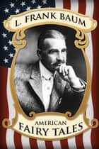 American Fairy Tales ebook by L Frank Baum
