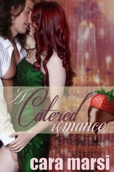 A Catered Romance ebook by Cara Marsi