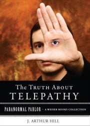 The Truth About Telepathy - Paranormal Parlor, A Weiser Books Collection ebook by Hill, J. Arthur,Ventura, Varla