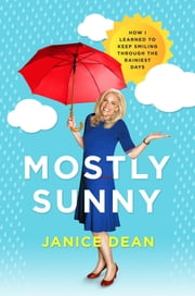 Mostly Sunny - How I Learned to Keep Smiling Through the Rainiest Days ebook by Janice Dean