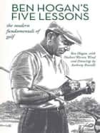 Ben Hogan's Five Lessons: The Modern Fundamentals of Golf ebook by Ben Hogan, Herbert Warren Wind, Anthony Ravielli