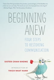 Beginning Anew - Four Steps to Restoring Communication ebook by Sister Chân Không ,Thich Nhat Hanh