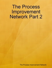 The Process Improvement Network Part 2 ebook by The Process Improvement Network