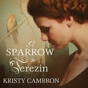 A Sparrow in Terezin audiobook by Kristy Cambron