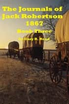 The Journals of Jack Robertson-1867 Book Three ebook by Gary Reed