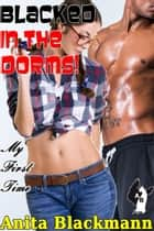 Blacked in the Dorms: My First Time ebook by Anita Blackmann