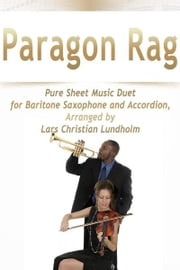 Paragon Rag Pure Sheet Music Duet for Baritone Saxophone and Accordion, Arranged by Lars Christian Lundholm ebook by Pure Sheet Music