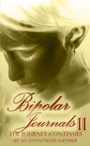 Bipolar Journals II ebook by An Anonymous Sufferer