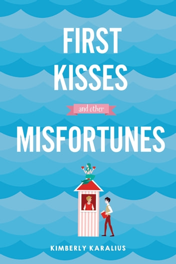 First Kisses and Other Misfortunes ebook by Kimberly Karalius