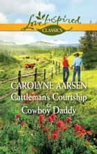 Cattleman's Courtship & Cowboy Daddy - An Anthology eBook by Carolyne Aarsen