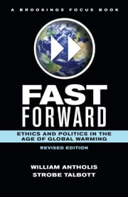 Fast Forward - Ethics and Politics in the Age of Global Warming ebook by William Antholis,Strobe Talbott