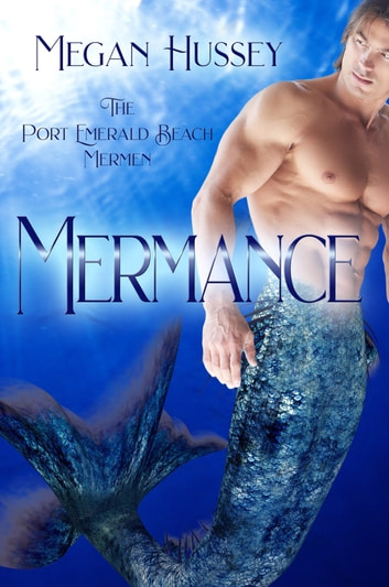 Mermance - The Port Emerald Beach Mermen ebook by Megan Hussey